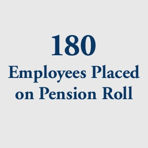 graphic block image, 180 Employees Placed on Pension Roll